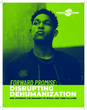 Forward Promise: Disrupting Dehumanization and Affirming the Humanity of BYMOC and Their Villages