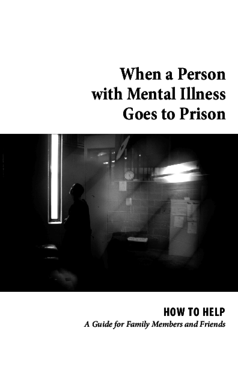 When a Person with Mental Illness Goes to Prison: How to Help A Guide for Family Members and Friends