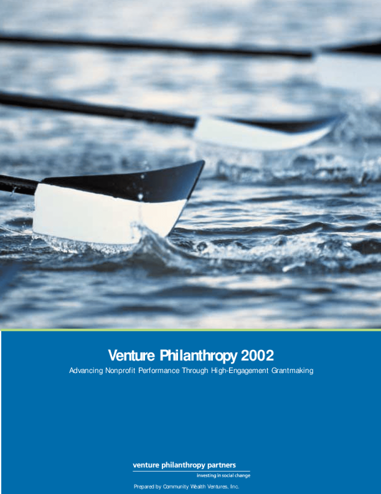 Venture Philanthropy 2002: Advancing Nonprofit Performance Through High-engagement Grantmaking: Lessons, Essays, and a Survey of Venture Philanthropy Funds