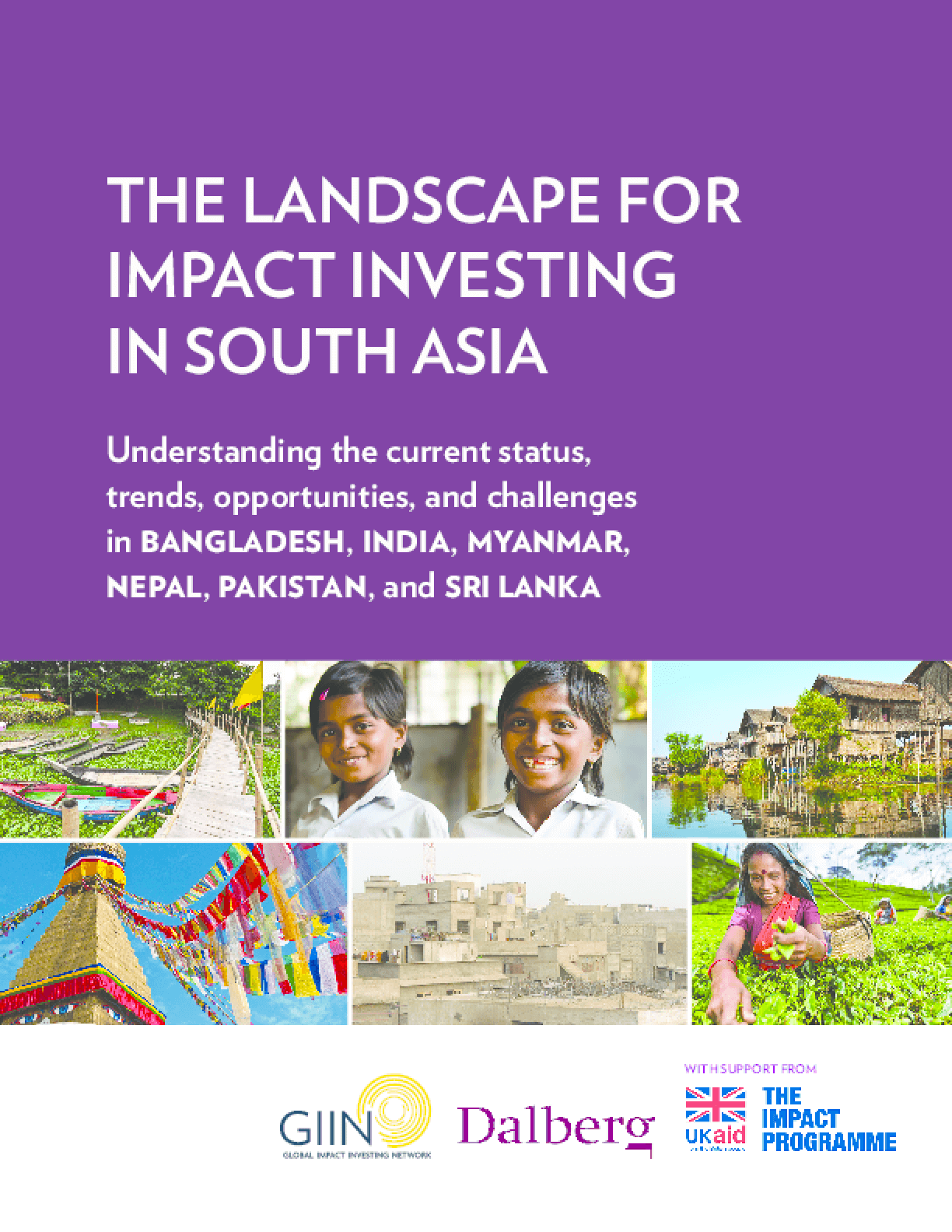 The Landscape for Impact Investing in South Asia: Understanding the Current Status, Trends, Opportunities, and Challenges in Bangladesh, India, Myanmar, Nepal, Pakistan, and Sri Lanka