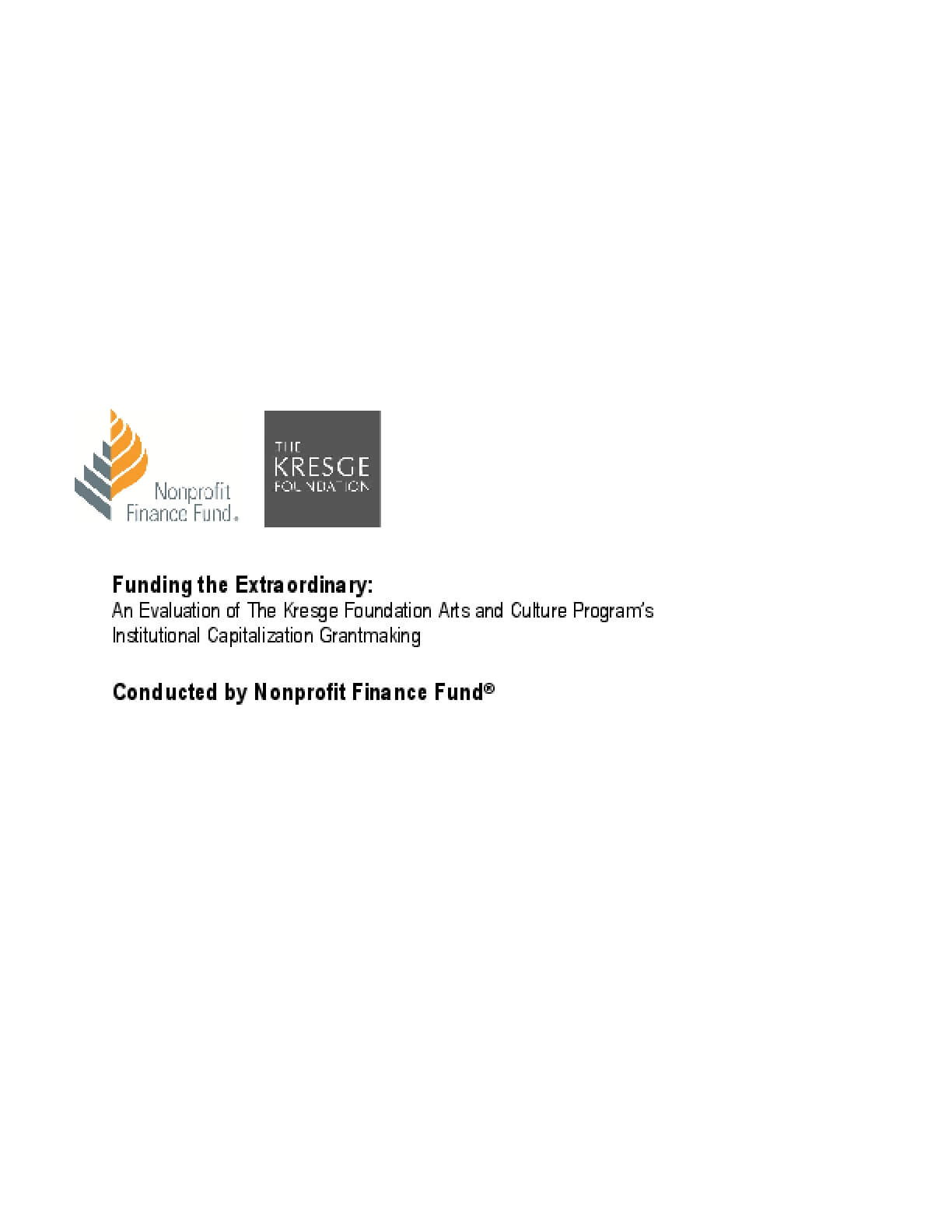 Funding the Extraordinary: An Evaluation of The Kresge Foundation Arts and Culture Program's Institutional Capitalization Grantmaking