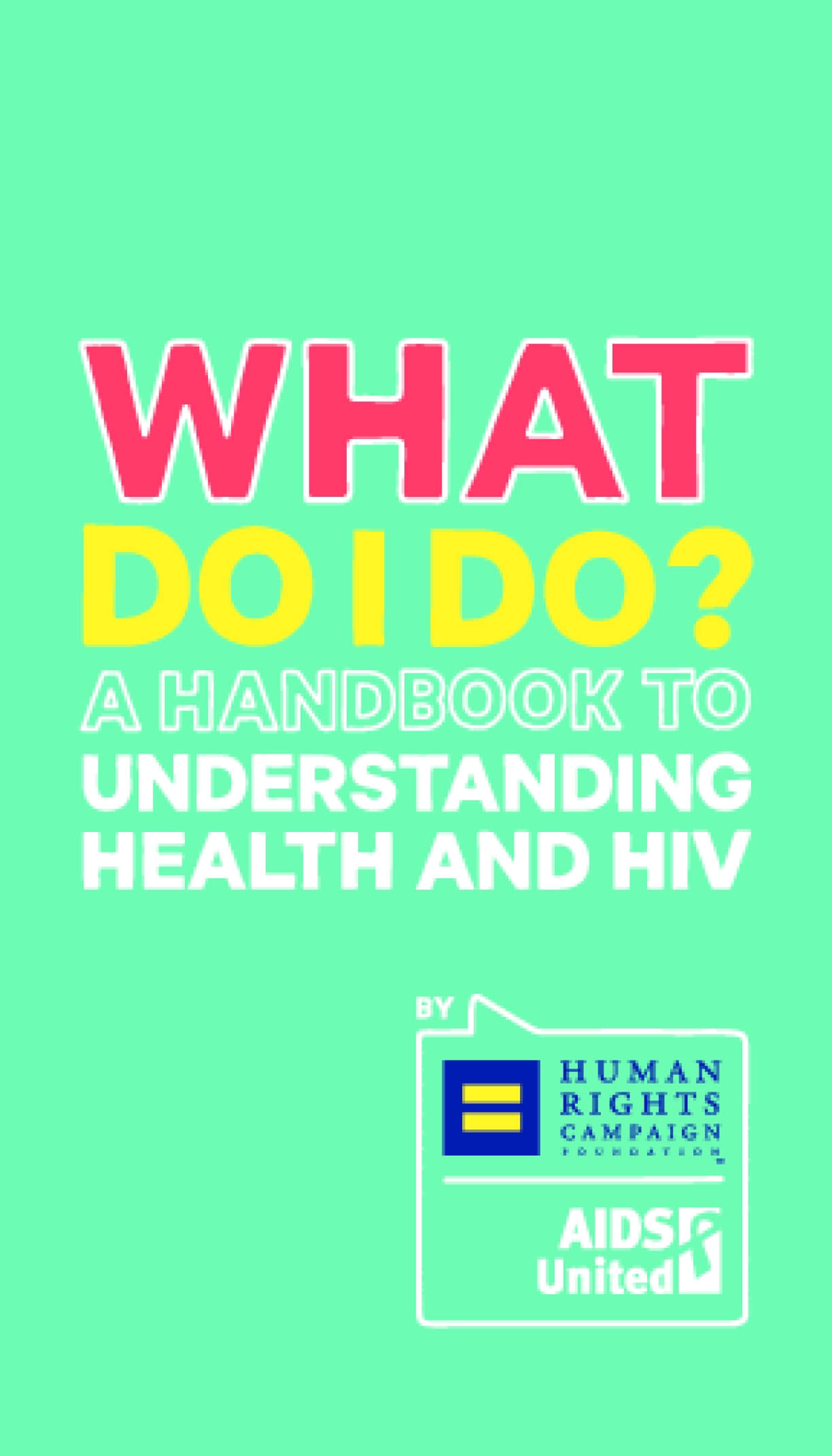 What Do I Do? A Handbook to Understanding Health and HIV