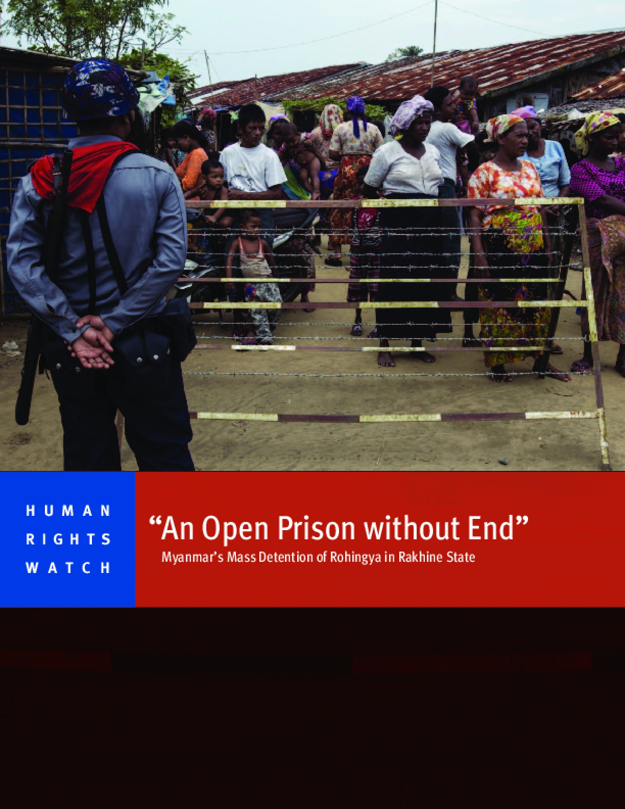 """""""An Open Prison without End"""": Myanmar's Mass Detention of Rohingya in Rakhine State"""