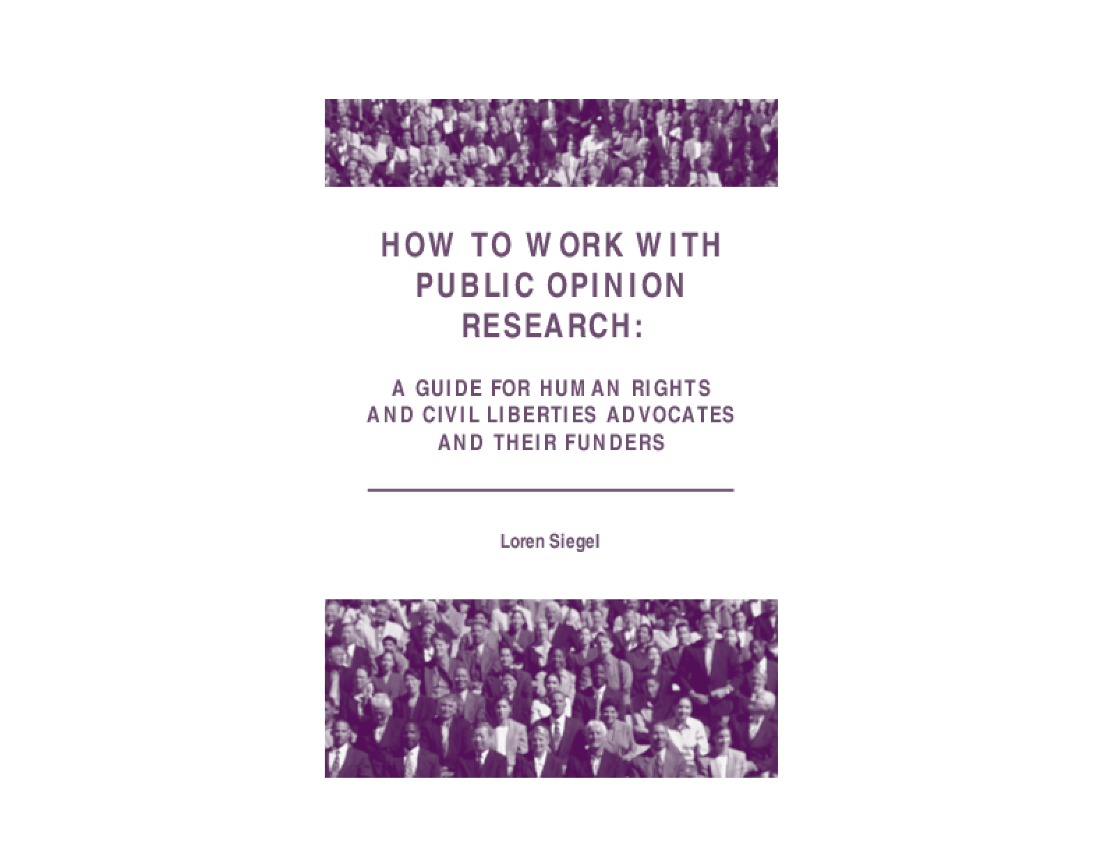 How to Work With Public Opinion Research: A Guide for Human Rights and Civil Liberties Advocates and Their Funders